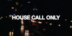 HOUSE CALL ONLY